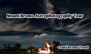 Mount Bromo Astrophotography Tour